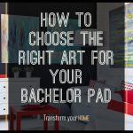 How To Choose Art For Your Home Bachelor Pad